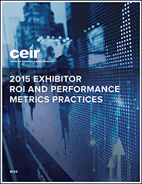 ECN 072015_ASSOC_CEIR Study on Exhibitor ROI and Performance Metric Practices